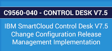Updated And Latest C9560 040   IBM SmartCloud Control Desk V7.5 Change  Configuration Release Management Implementation Practice Exam Questions  That Help ...